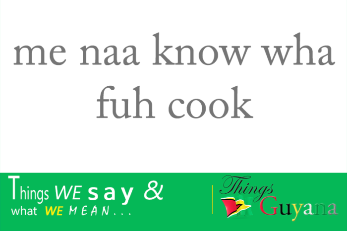 Me Naa Know Wha Fuh Cook